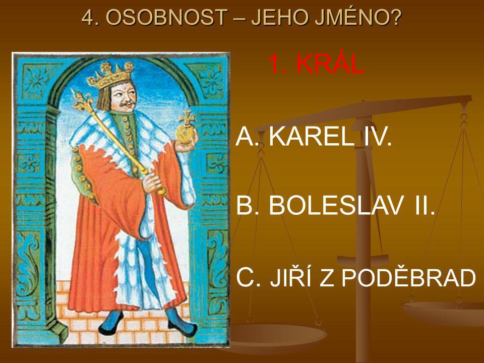 1. KRÁL A. KAREL IV. B. BOLESLAV II. C. JIŘÍ Z PODĚBRAD