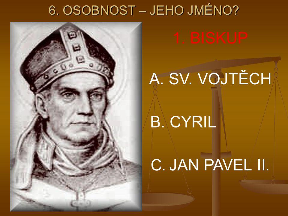 1. BISKUP A. SV. VOJTĚCH B. CYRIL C. JAN PAVEL II.