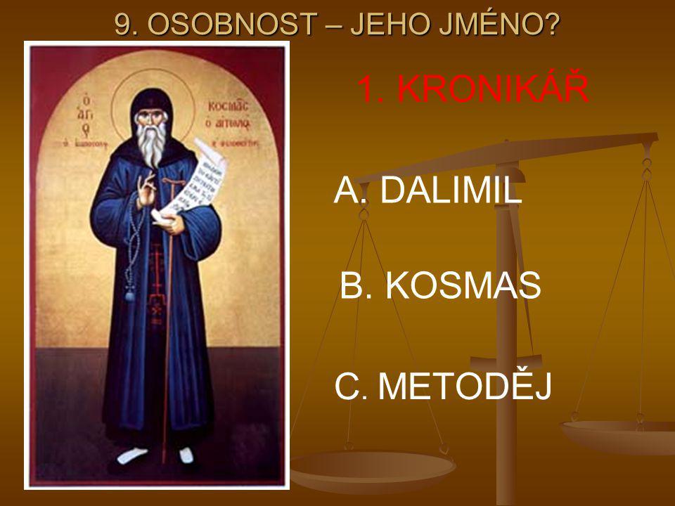 9. OSOBNOST – JEHO JMÉNO 1. KRONIKÁŘ A. DALIMIL B. KOSMAS C. METODĚJ