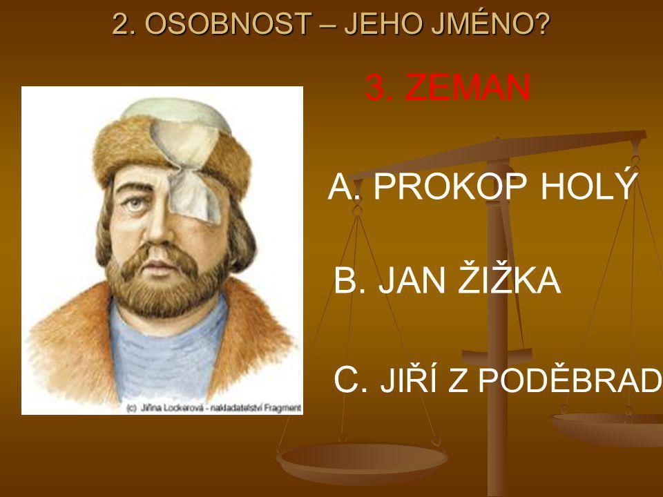 3. ZEMAN A. PROKOP HOLÝ B. JAN ŽIŽKA C. JIŘÍ Z PODĚBRAD