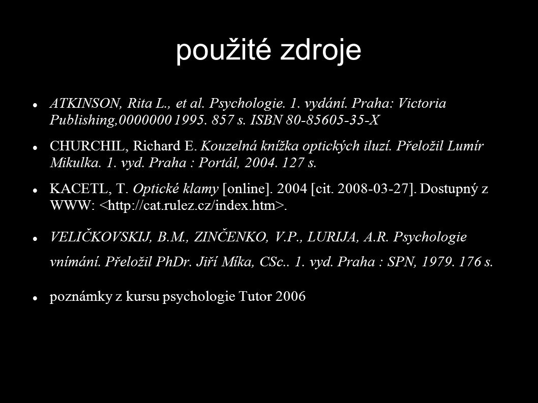použité zdroje ATKINSON, Rita L., et al. Psychologie. 1. vydání. Praha: Victoria Publishing,0000000 1995. 857 s. ISBN 80-85605-35-X.