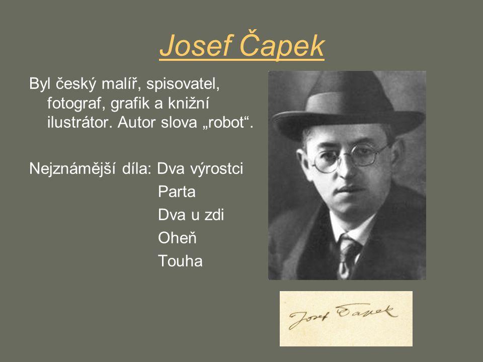 """Josef Čapek Byl český malíř, spisovatel, fotograf, grafik a knižní ilustrátor. Autor slova """"robot ."""