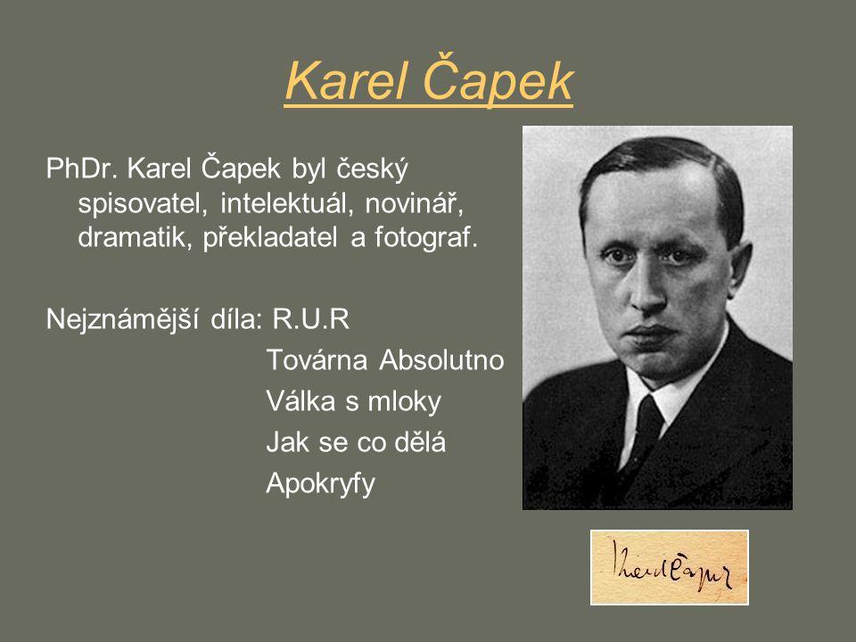 Karel Čapek PhDr. Karel Čapek byl český spisovatel, intelektuál, novinář, dramatik, překladatel a fotograf.