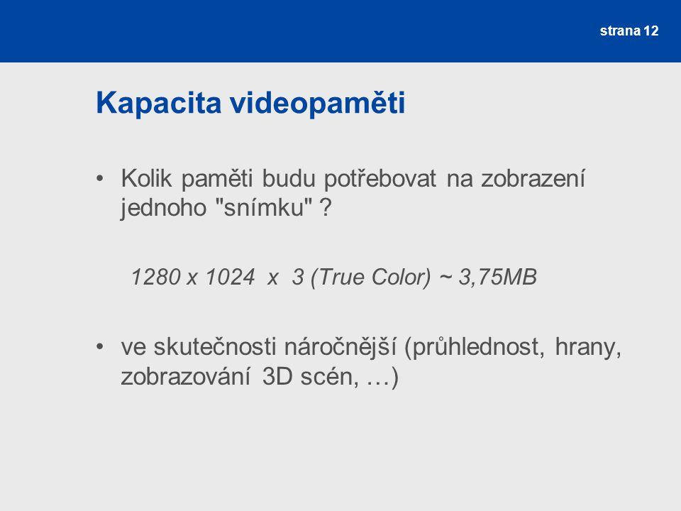 Kapacita videopaměti Kolik paměti budu potřebovat na zobrazení jednoho snímku 1280 x 1024 x 3 (True Color) ~ 3,75MB.