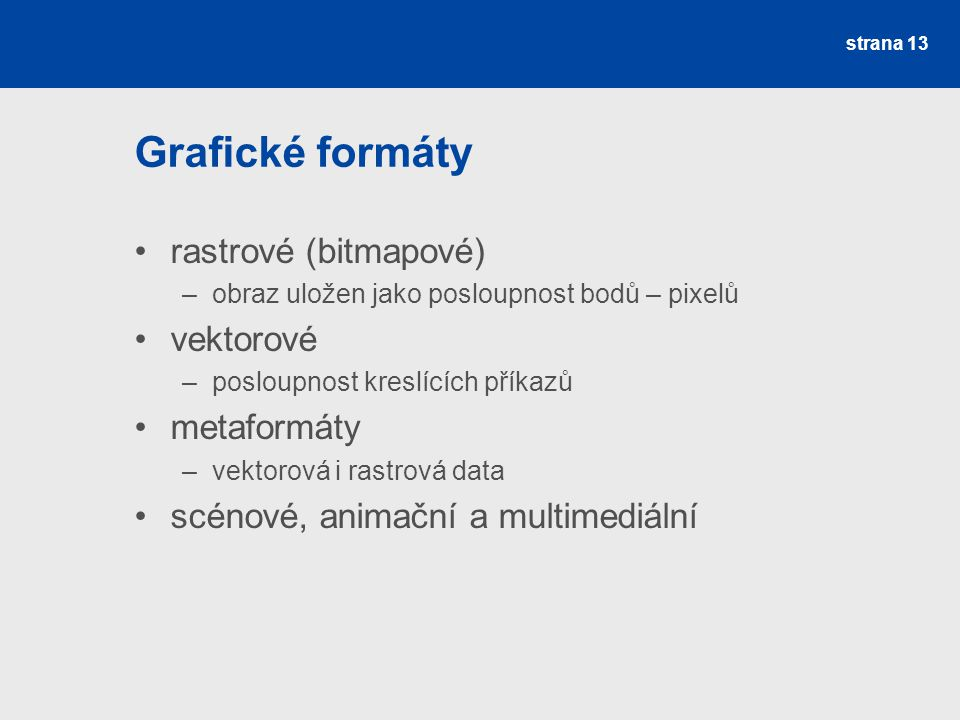 Grafické formáty rastrové (bitmapové) vektorové metaformáty
