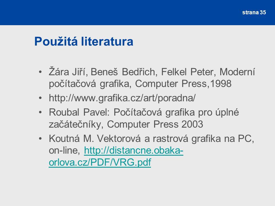 Použitá literatura Žára Jiří, Beneš Bedřich, Felkel Peter, Moderní počítačová grafika, Computer Press,1998.