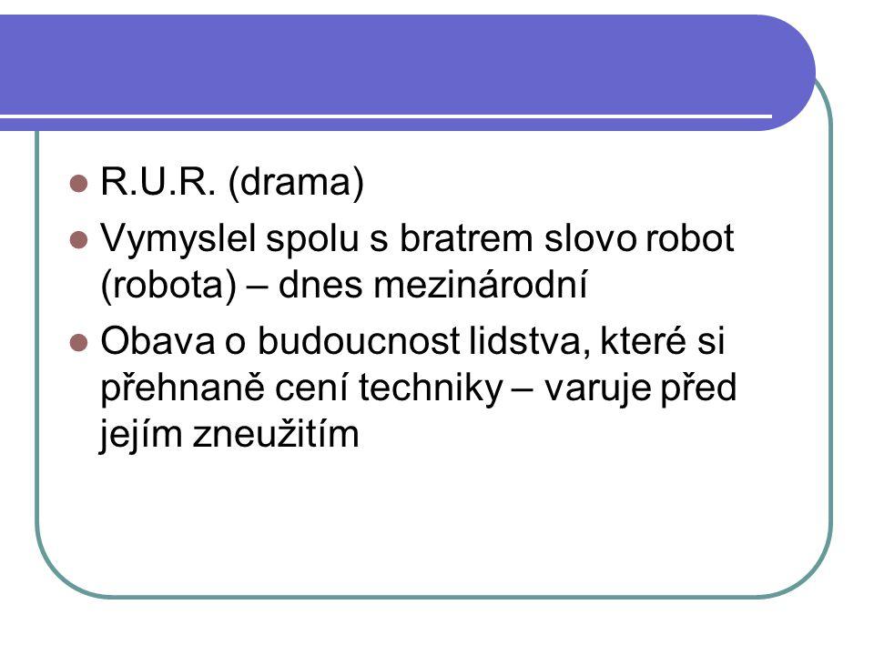 R.U.R. (drama) Vymyslel spolu s bratrem slovo robot (robota) – dnes mezinárodní.