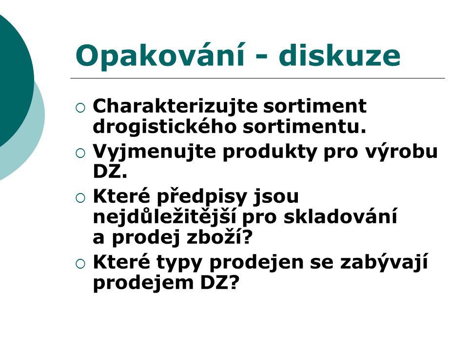 Opakování - diskuze Charakterizujte sortiment drogistického sortimentu. Vyjmenujte produkty pro výrobu DZ.