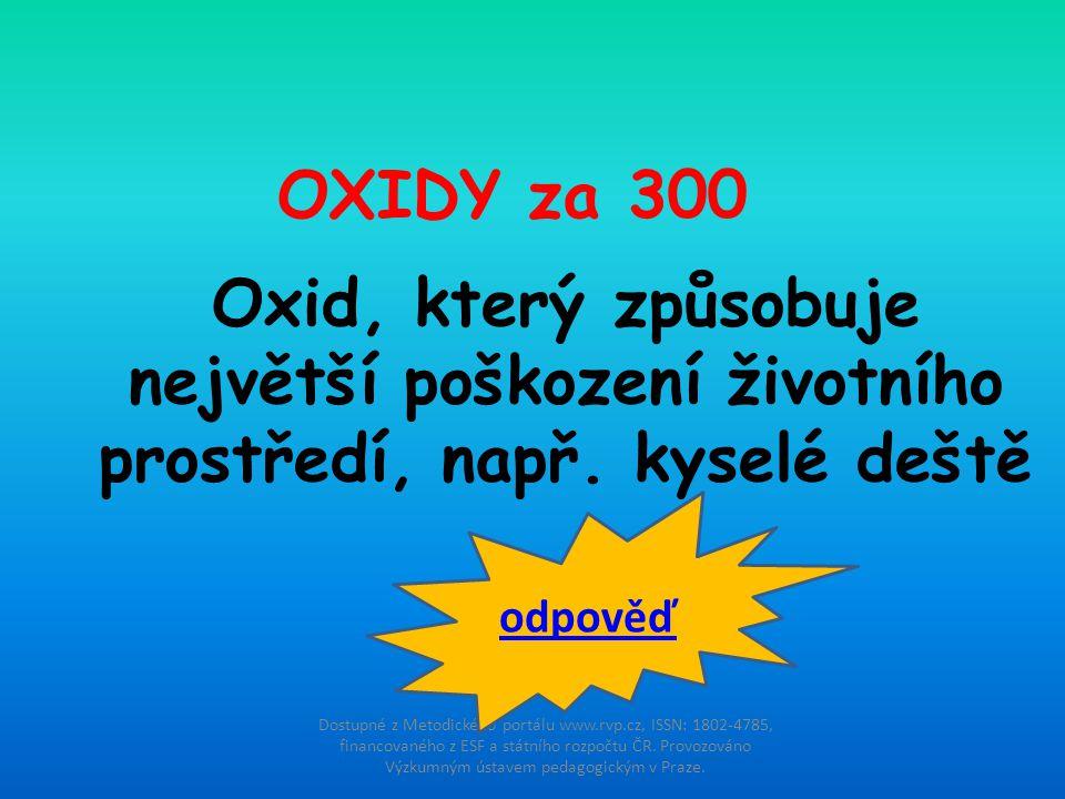 OXIDY za 300 Oxid, který způsobuje největší poškození životního prostředí, např. kyselé deště. odpověď.
