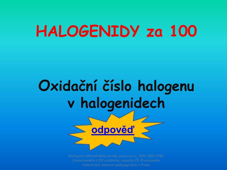 HALOGENIDY za 100 Oxidační číslo halogenu v halogenidech
