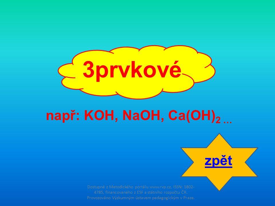 3prvkové např: KOH, NaOH, Ca(OH)2 … zpět