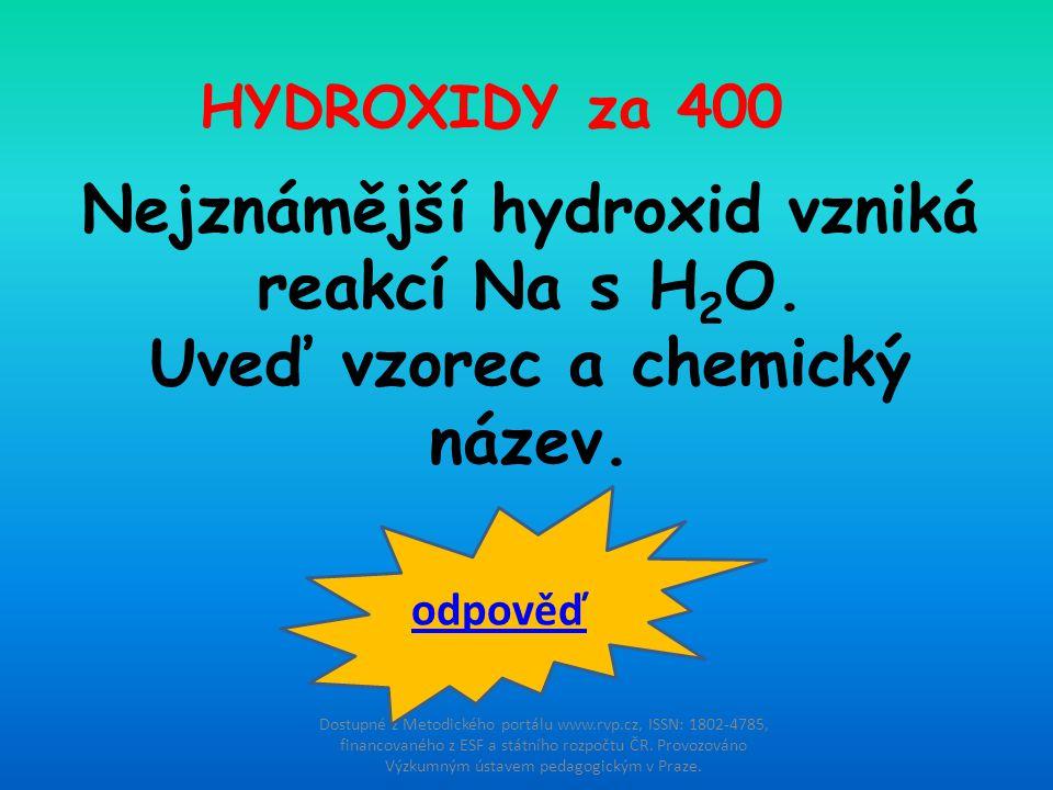 Nejznámější hydroxid vzniká reakcí Na s H2O.