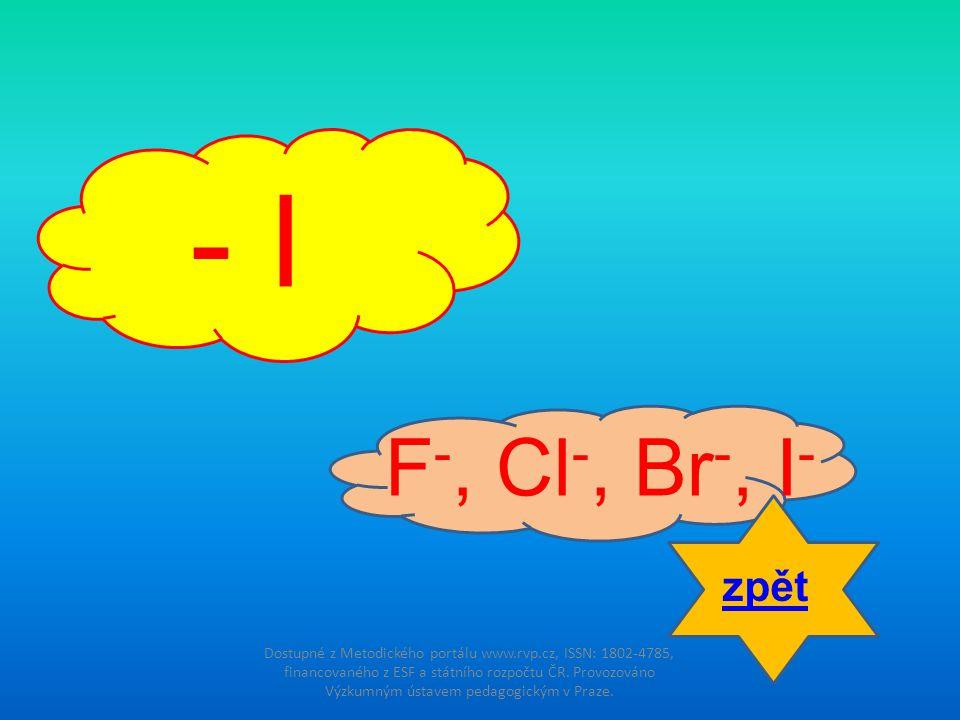 - I F-, Cl-, Br-, I- zpět.