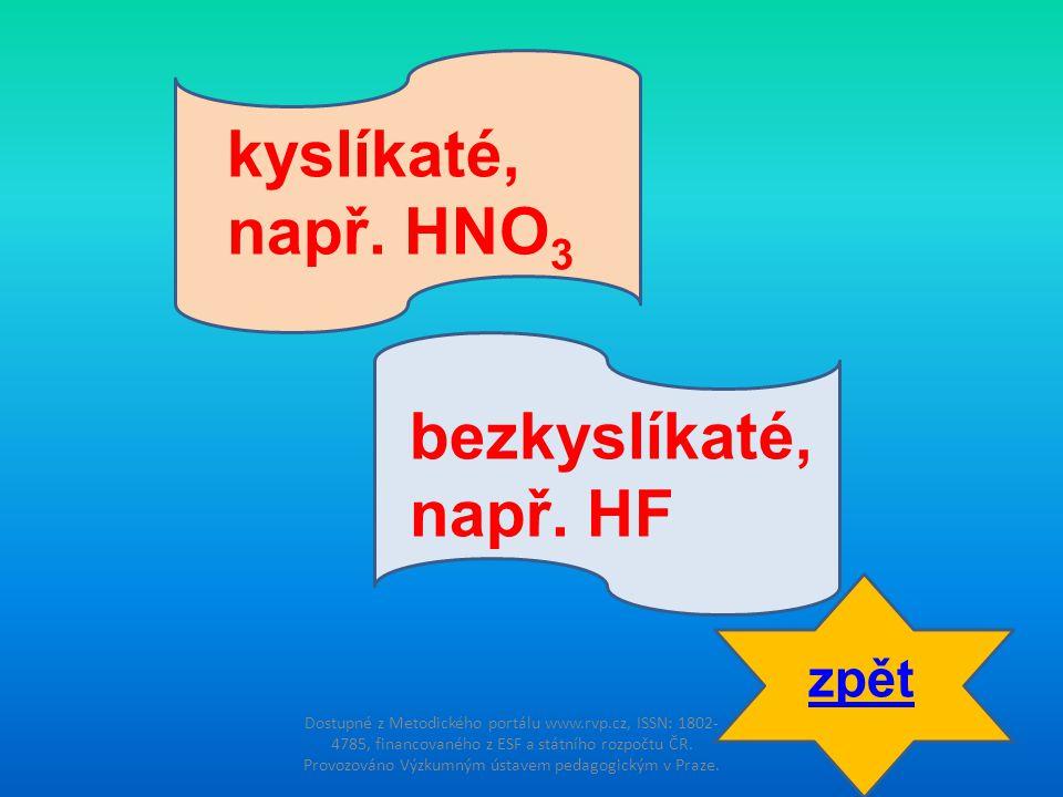 kyslíkaté, např. HNO3 bezkyslíkaté, např. HF zpět