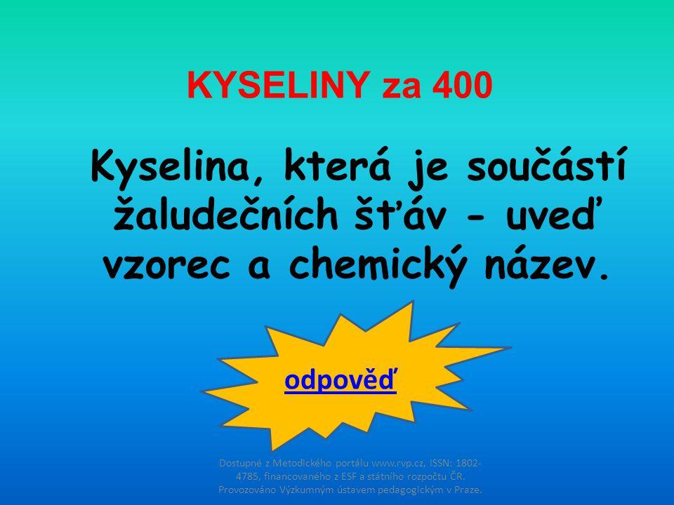 KYSELINY za 400 Kyselina, která je součástí žaludečních šťáv - uveď vzorec a chemický název. odpověď.