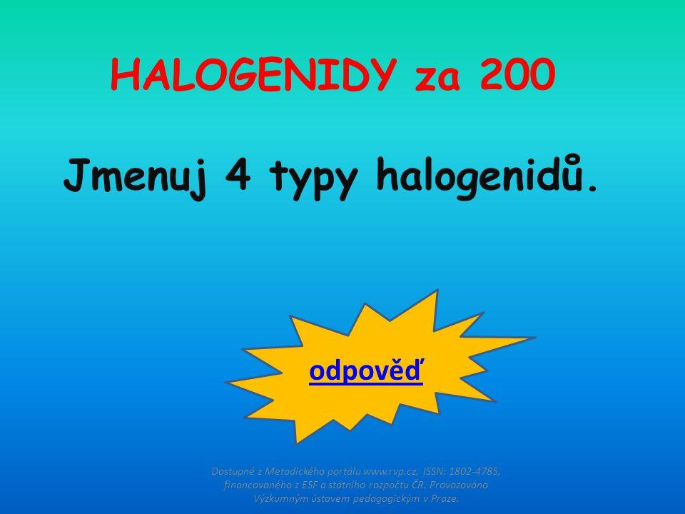 HALOGENIDY za 200 Jmenuj 4 typy halogenidů.