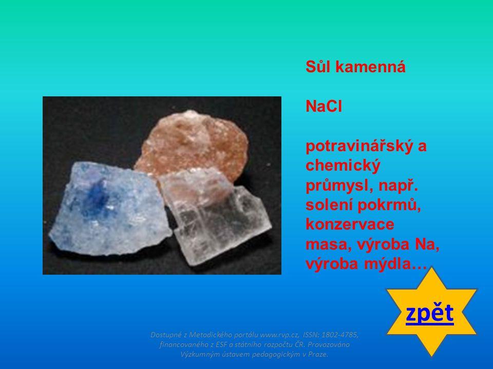 Sůl kamenná NaCl. potravinářský a chemický průmysl, např. solení pokrmů, konzervace masa, výroba Na, výroba mýdla…