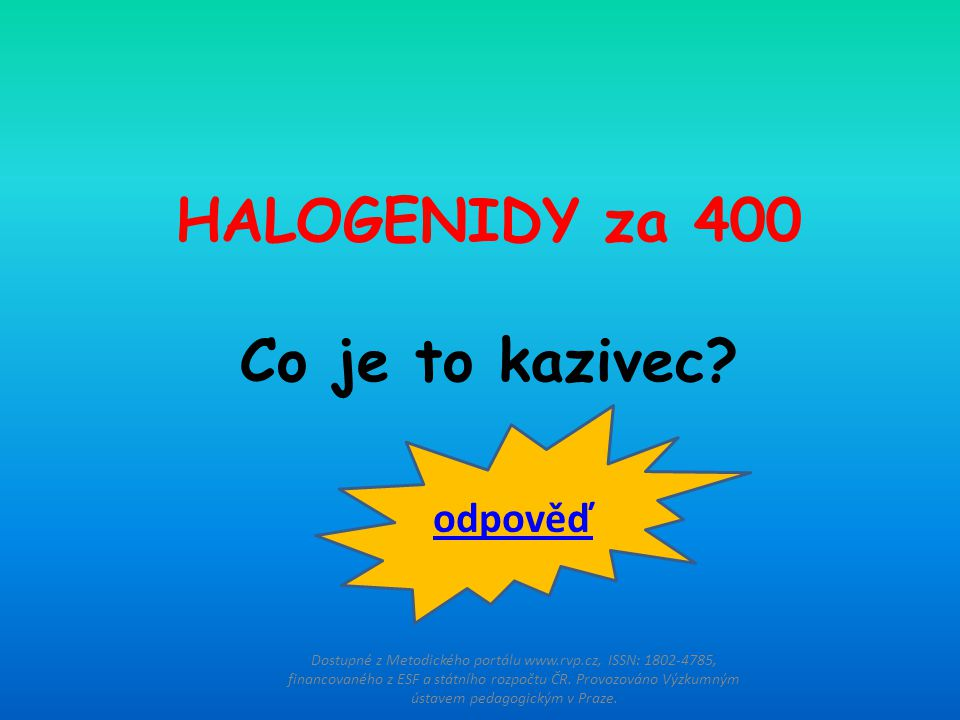 HALOGENIDY za 400 Co je to kazivec