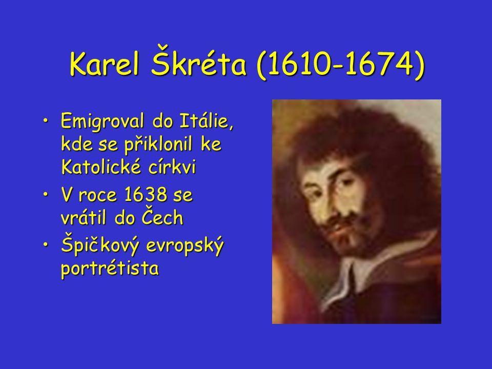 Karel Škréta (1610-1674) Emigroval do Itálie, kde se přiklonil ke Katolické církvi. V roce 1638 se vrátil do Čech.
