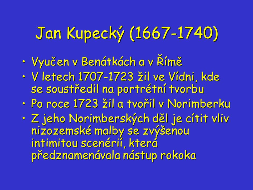 Jan Kupecký (1667-1740) Vyučen v Benátkách a v Římě
