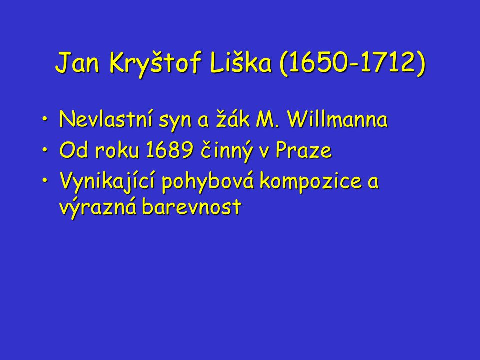 Jan Kryštof Liška (1650-1712) Nevlastní syn a žák M. Willmanna