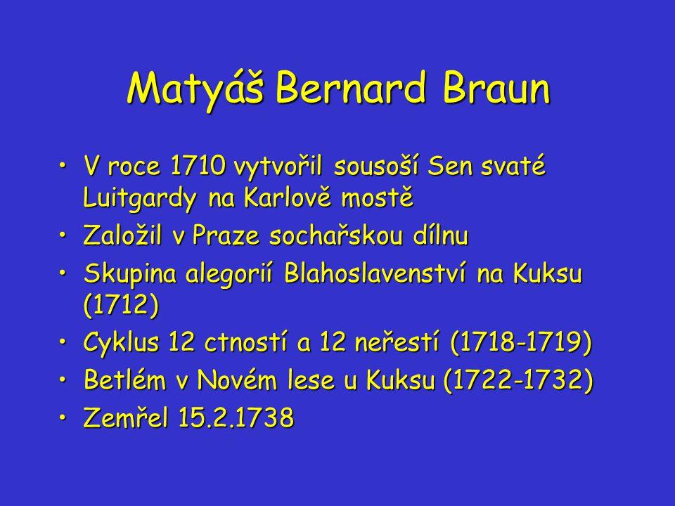Matyáš Bernard Braun V roce 1710 vytvořil sousoší Sen svaté Luitgardy na Karlově mostě. Založil v Praze sochařskou dílnu.