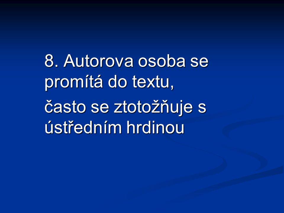 8. Autorova osoba se promítá do textu,