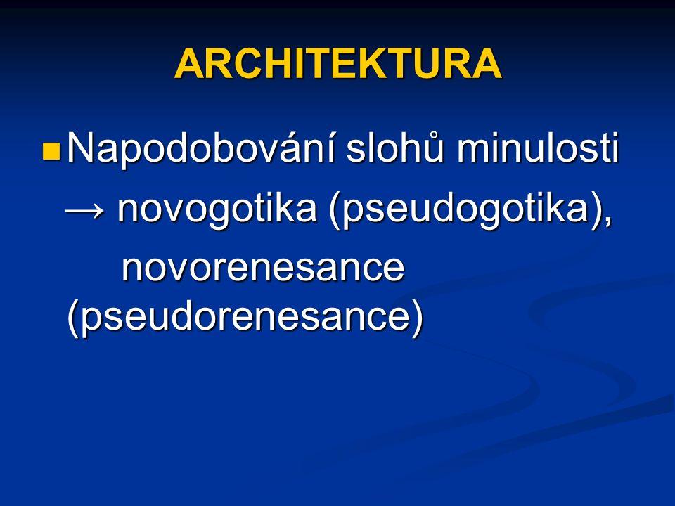 ARCHITEKTURA Napodobování slohů minulosti.