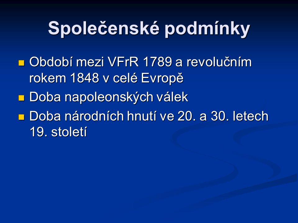 Společenské podmínky Období mezi VFrR 1789 a revolučním rokem 1848 v celé Evropě. Doba napoleonských válek.