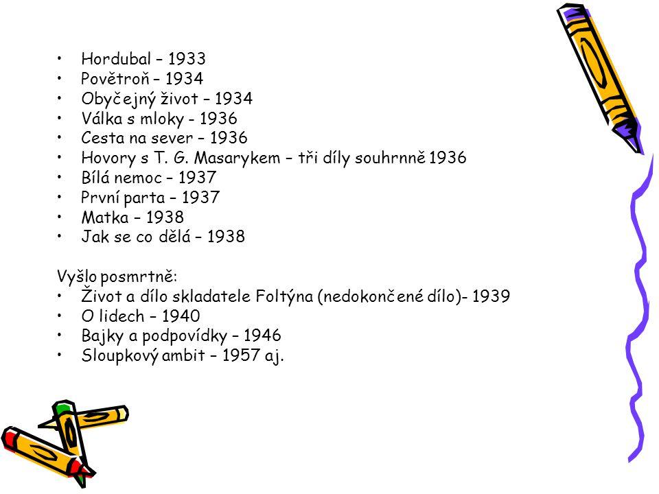 Hordubal – 1933 Povětroň – 1934. Obyčejný život – 1934. Válka s mloky - 1936. Cesta na sever – 1936.