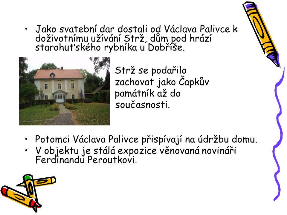 Jako svatební dar dostali od Václava Palivce k doživotnímu užívání Strž, dům pod hrází starohuťského rybníka u Dobříše.