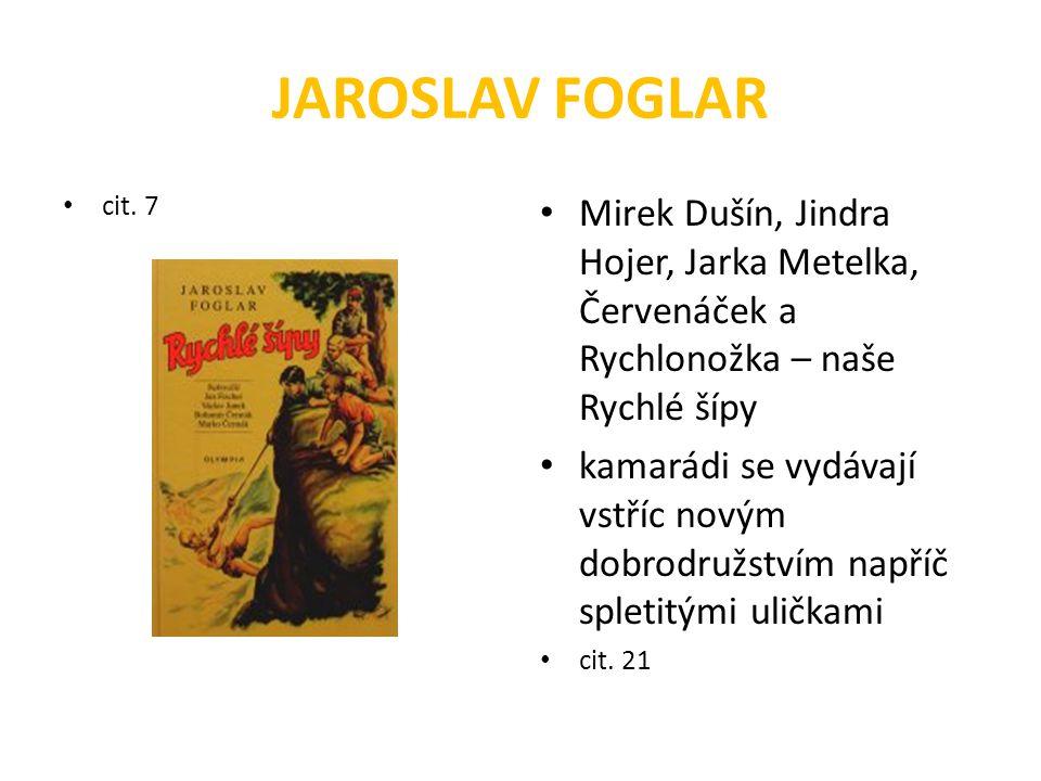 JAROSLAV FOGLAR cit. 7. Mirek Dušín, Jindra Hojer, Jarka Metelka, Červenáček a Rychlonožka – naše Rychlé šípy.