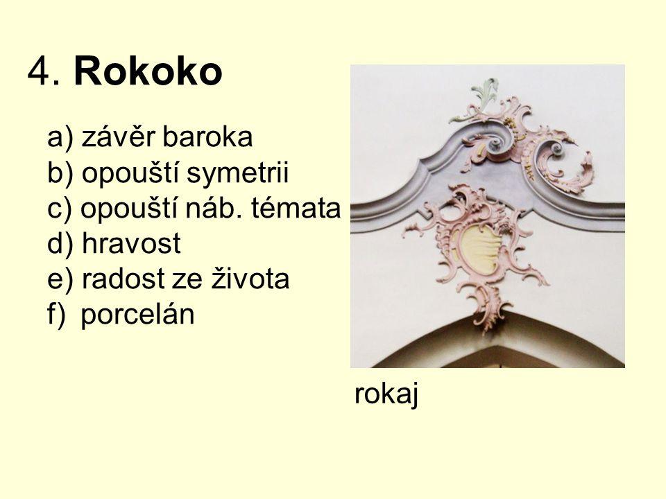 4. Rokoko závěr baroka opouští symetrii opouští náb. témata hravost