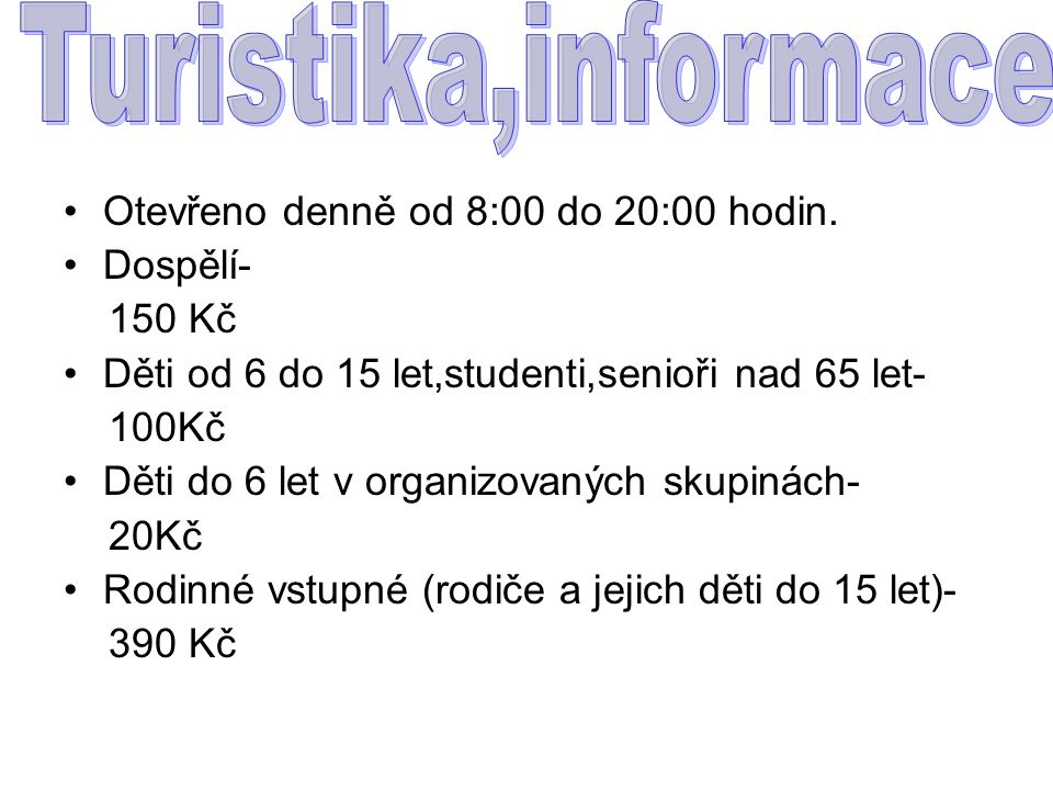 Turistika,informace Otevřeno denně od 8:00 do 20:00 hodin. Dospělí-