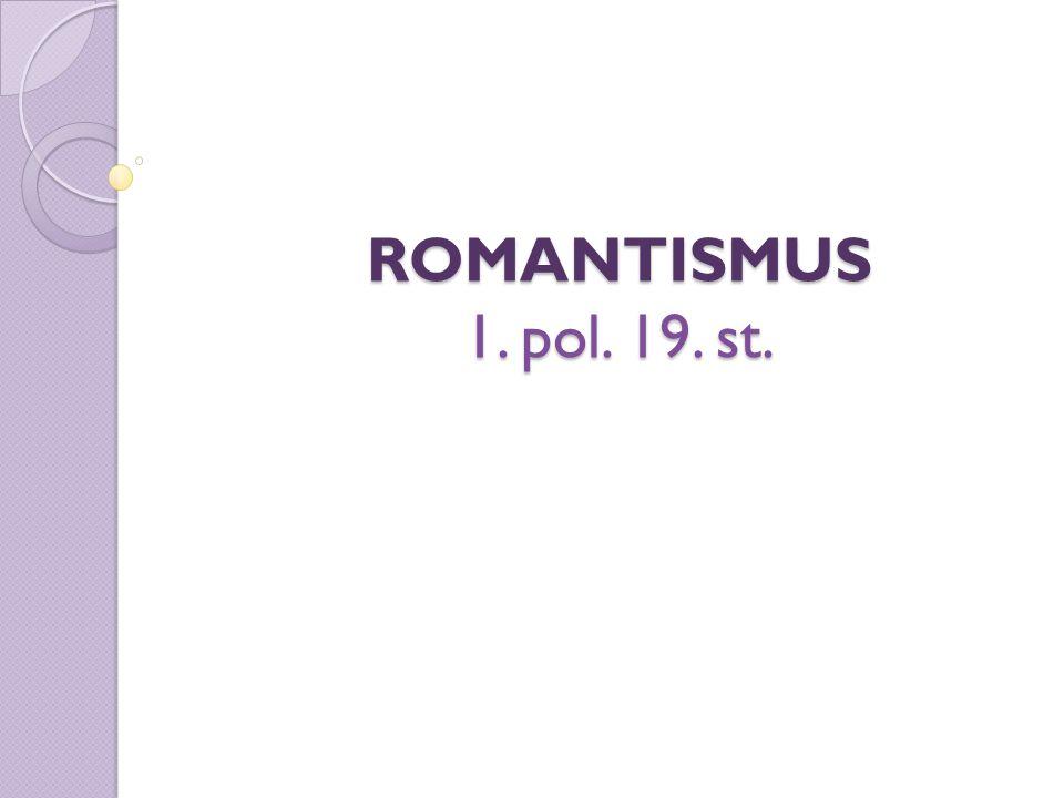 ROMANTISMUS 1. pol. 19. st.