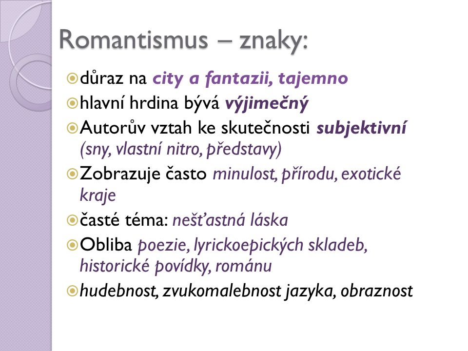 Romantismus – znaky: důraz na city a fantazii, tajemno