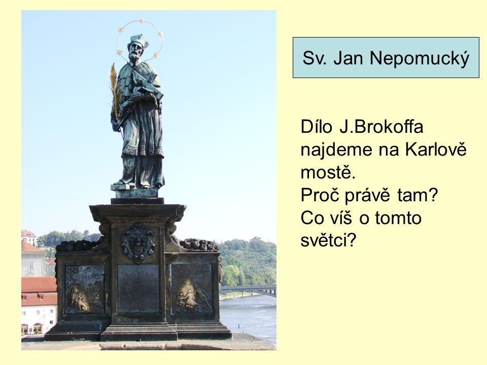 Sv. Jan Nepomucký Dílo J.Brokoffa najdeme na Karlově mostě. Proč právě tam Co víš o tomto světci