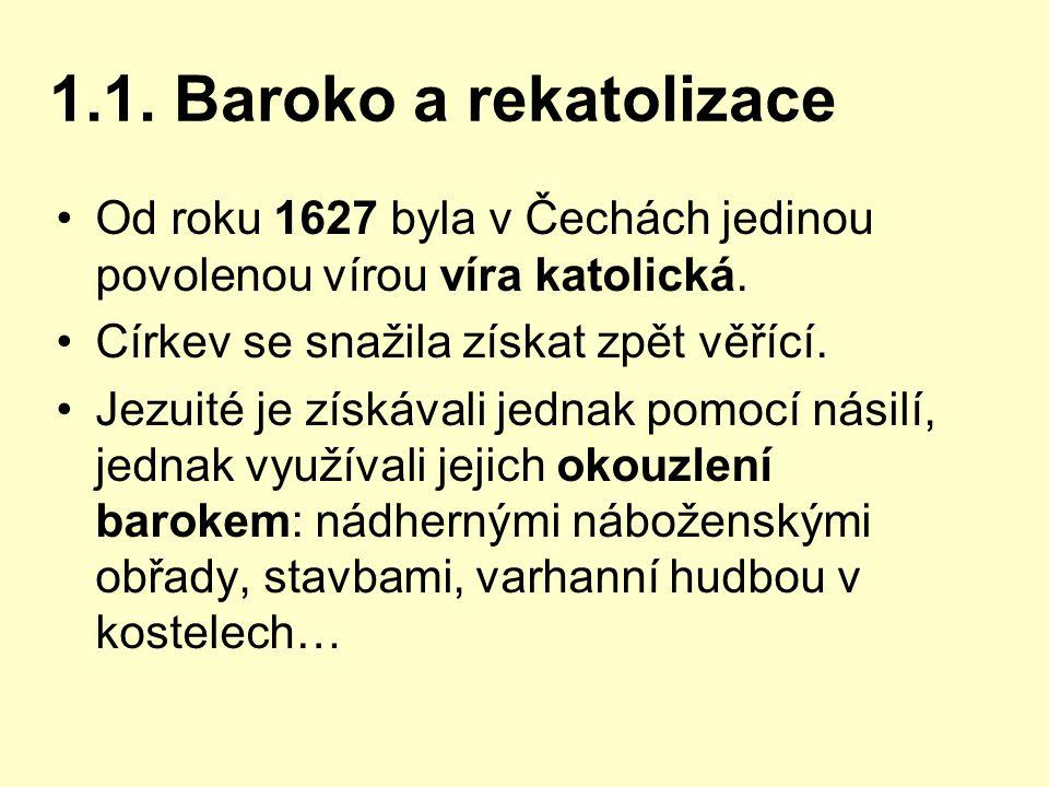 1.1. Baroko a rekatolizace Od roku 1627 byla v Čechách jedinou povolenou vírou víra katolická. Církev se snažila získat zpět věřící.