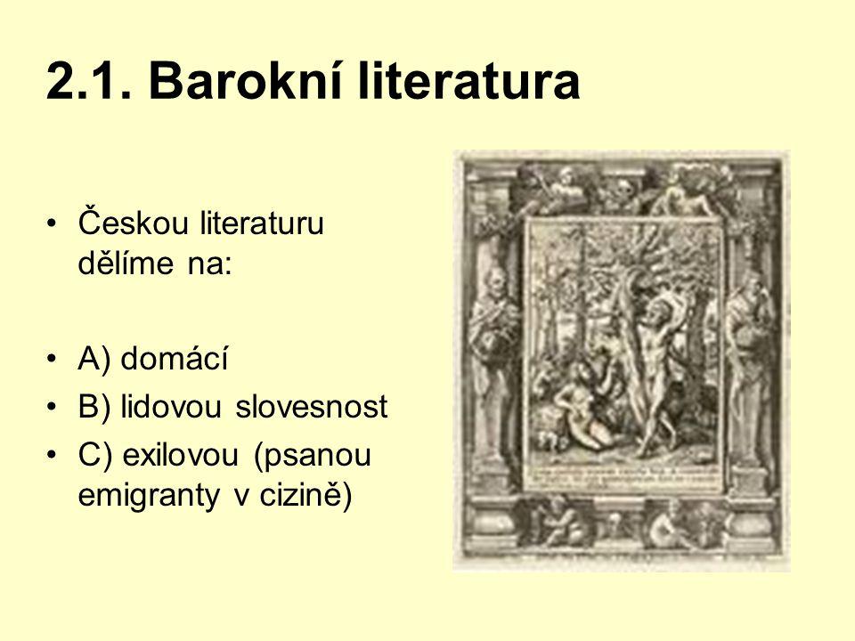 2.1. Barokní literatura Českou literaturu dělíme na: A) domácí