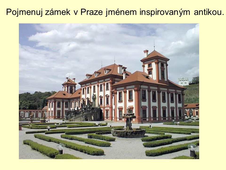 Pojmenuj zámek v Praze jménem inspirovaným antikou.