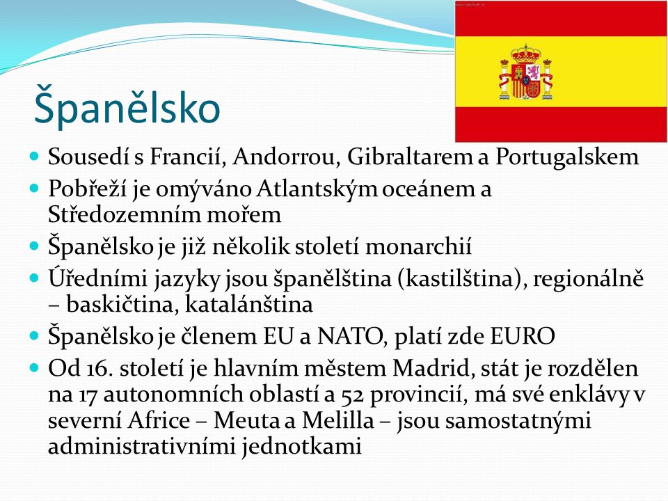 Španělsko Sousedí s Francií, Andorrou, Gibraltarem a Portugalskem