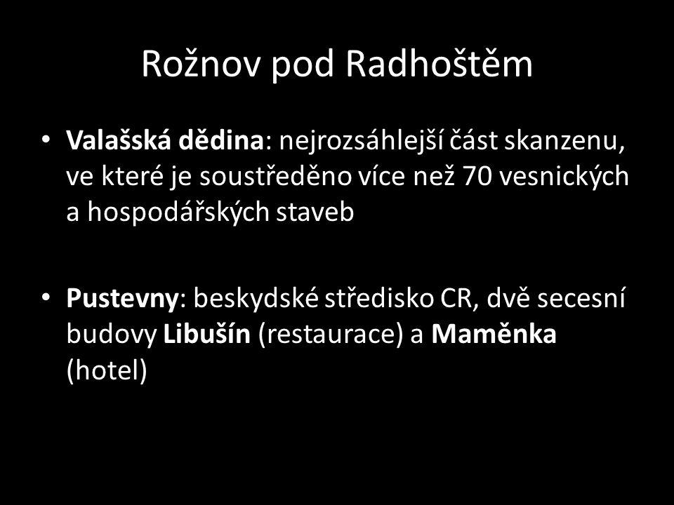 Rožnov pod Radhoštěm Valašská dědina: nejrozsáhlejší část skanzenu, ve které je soustředěno více než 70 vesnických a hospodářských staveb.