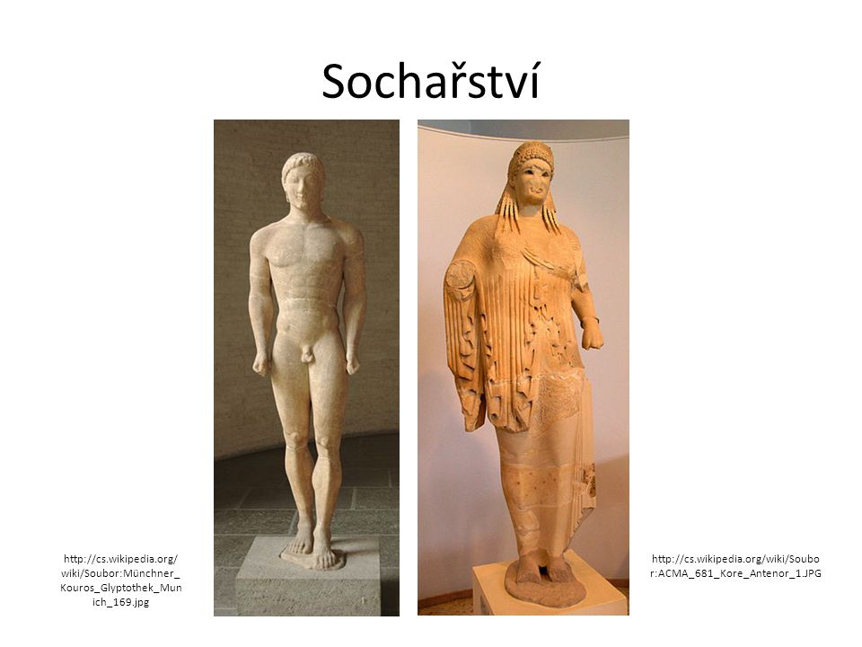 Sochařství http://cs.wikipedia.org/wiki/Soubor:Münchner_Kouros_Glyptothek_Munich_169.jpg.