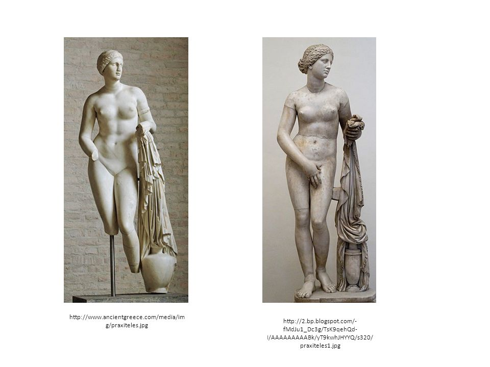 http://www.ancientgreece.com/media/img/praxiteles.jpg http://2.bp.blogspot.com/-fMdJu1_Dc3g/TsK9qehQd-I/AAAAAAAAABk/yT9kwhJHYYQ/s320/praxiteles1.jpg.