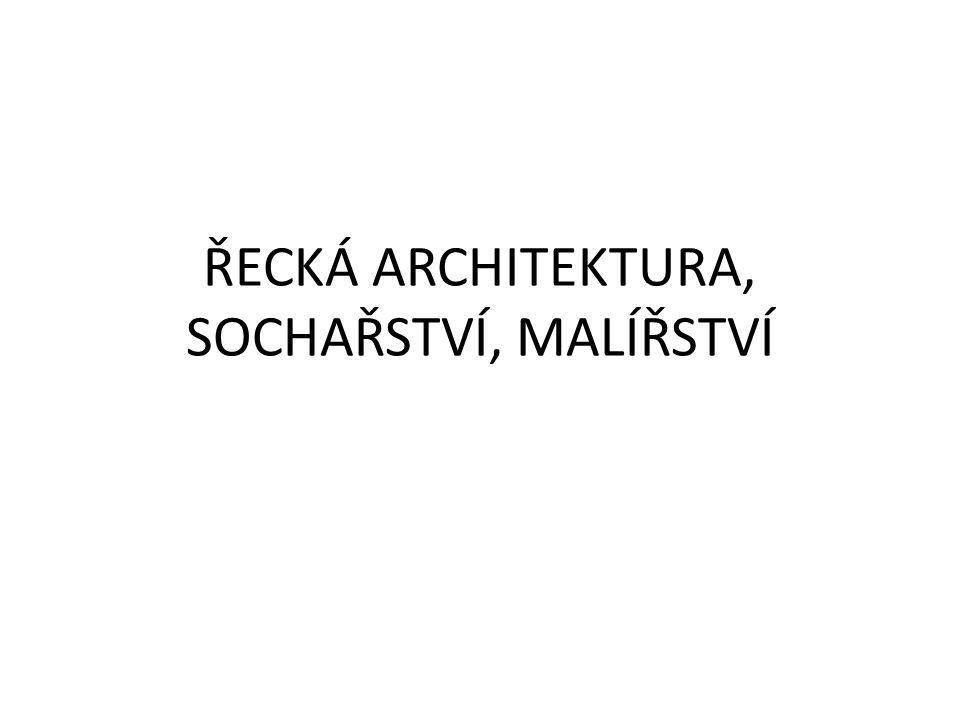 ŘECKÁ ARCHITEKTURA, SOCHAŘSTVÍ, MALÍŘSTVÍ
