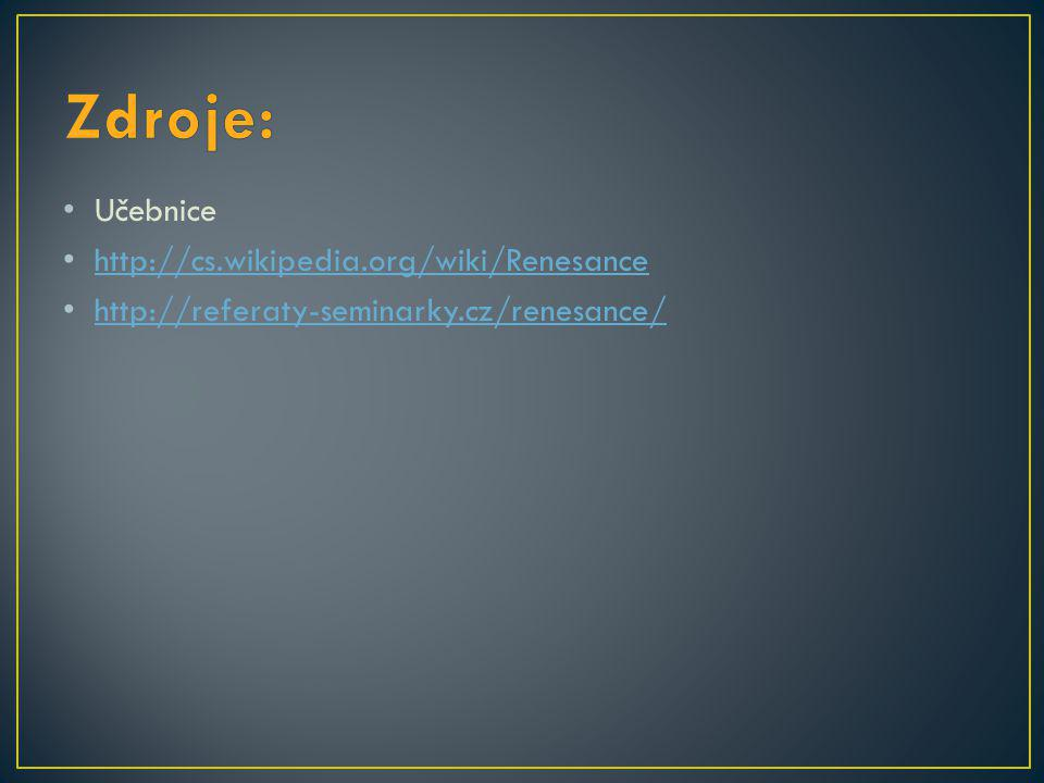 Zdroje: Učebnice http://cs.wikipedia.org/wiki/Renesance