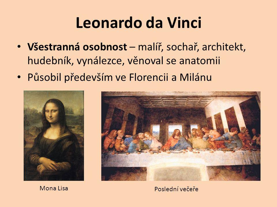 Leonardo da Vinci Všestranná osobnost – malíř, sochař, architekt, hudebník, vynálezce, věnoval se anatomii.