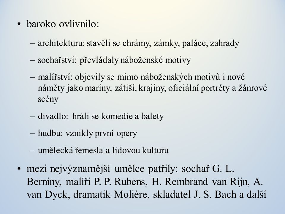 baroko ovlivnilo: architekturu: stavěli se chrámy, zámky, paláce, zahrady. sochařství: převládaly náboženské motivy.