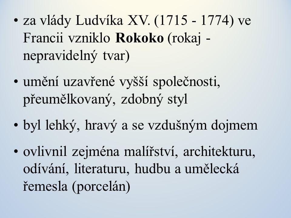 za vlády Ludvíka XV. (1715 - 1774) ve Francii vzniklo Rokoko (rokaj - nepravidelný tvar)