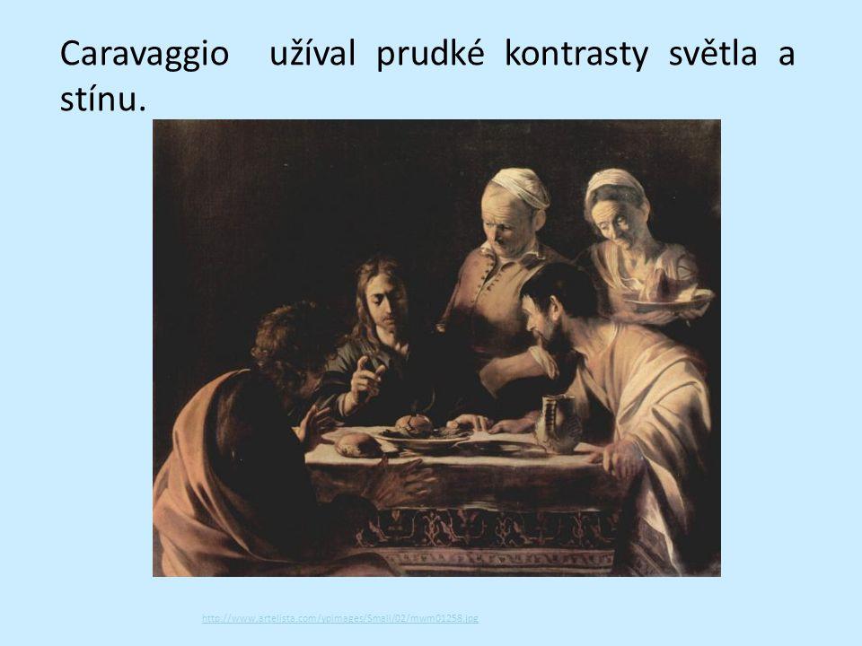 Caravaggio užíval prudké kontrasty světla a stínu.